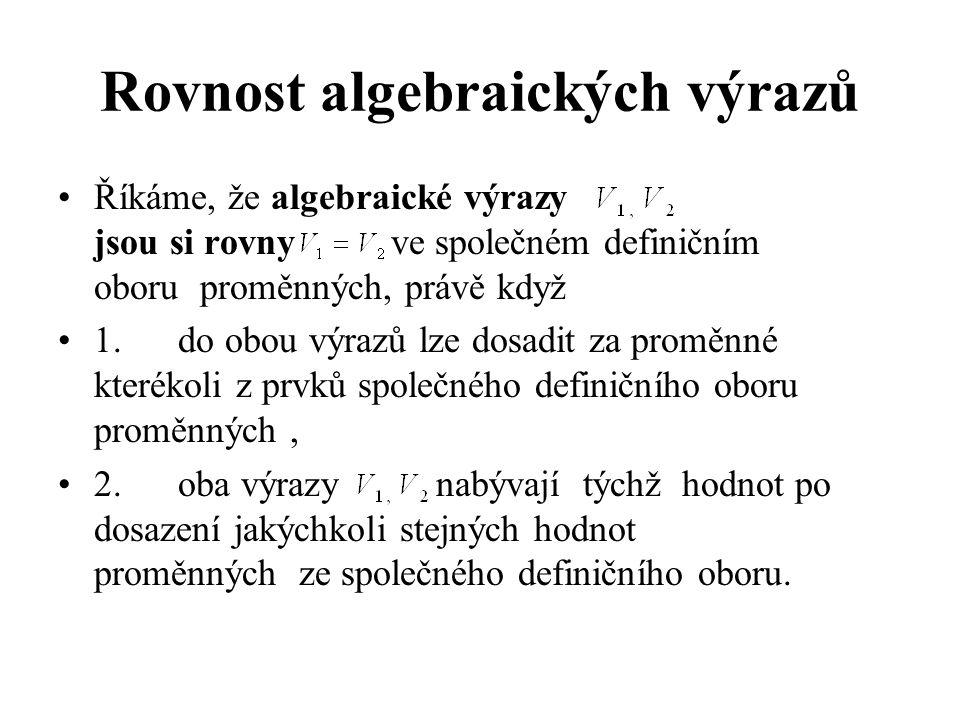 Rovnost algebraických výrazů Říkáme, že algebraické výrazy jsou si rovny ve společném definičním oboru proměnných, právě když 1. do obou výrazů lze do