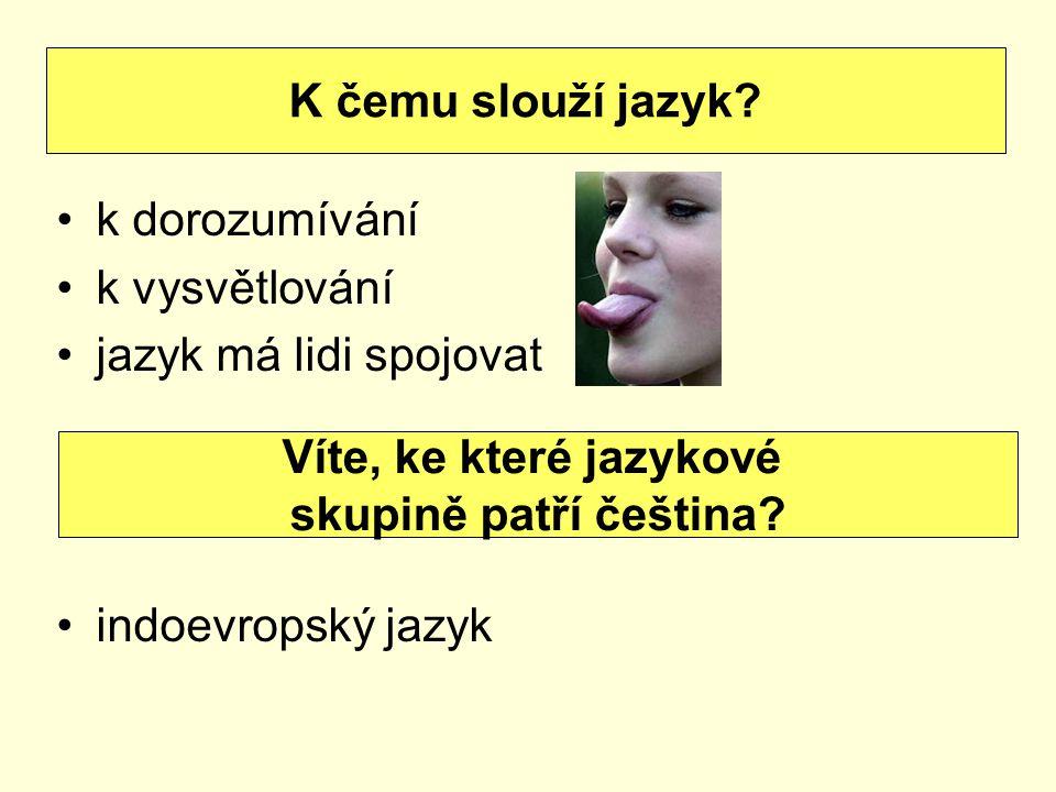 k dorozumívání k vysvětlování jazyk má lidi spojovat indoevropský jazyk K čemu slouží jazyk? Víte, ke které jazykové skupině patří čeština?
