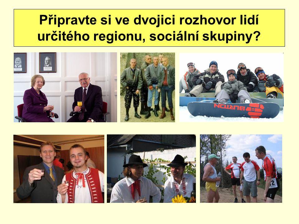 Připravte si ve dvojici rozhovor lidí určitého regionu, sociální skupiny?