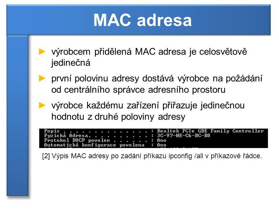 ►výrobcem přidělená MAC adresa je celosvětově jedinečná ►první polovinu adresy dostává výrobce na požádání od centrálního správce adresního prostoru ►výrobce každému zařízení přiřazuje jedinečnou hodnotu z druhé poloviny adresy MAC adresa [2] Výpis MAC adresy po zadání příkazu ipconfig /all v příkazové řádce.