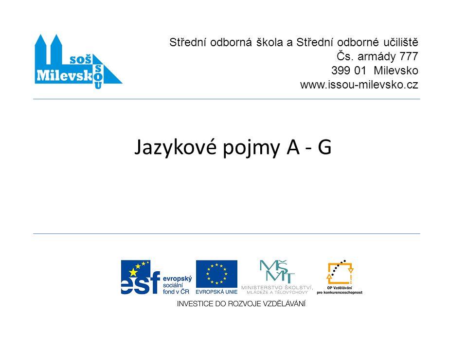 Název projektuCHCEME BÝT LEPŠÍ Číslo projektu CZ.1.07/1.5.00/34.0557 Číslo a název klíčové aktivityIII/2 Inovace a zkvalitnění výuky prostřednictvím ICT Označení DUMVY_32_INOVACE_01_A_18_CJL Název školyStřední odborná škola a Střední odborné učiliště Čs.