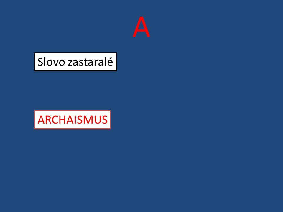 A Slovo zastaralé ARCHAISMUS
