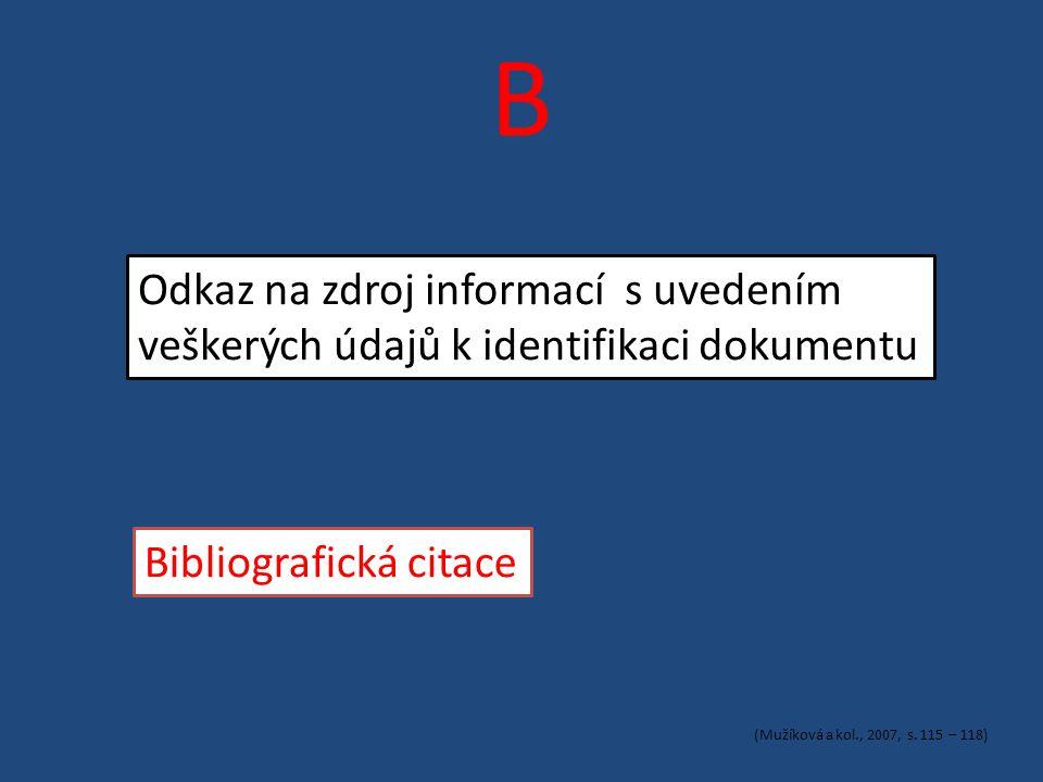 B Odkaz na zdroj informací s uvedením veškerých údajů k identifikaci dokumentu Bibliografická citace (Mužíková a kol., 2007, s.