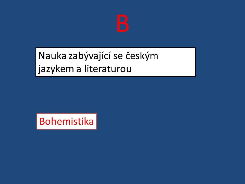 B Nauka zabývající se českým jazykem a literaturou Bohemistika