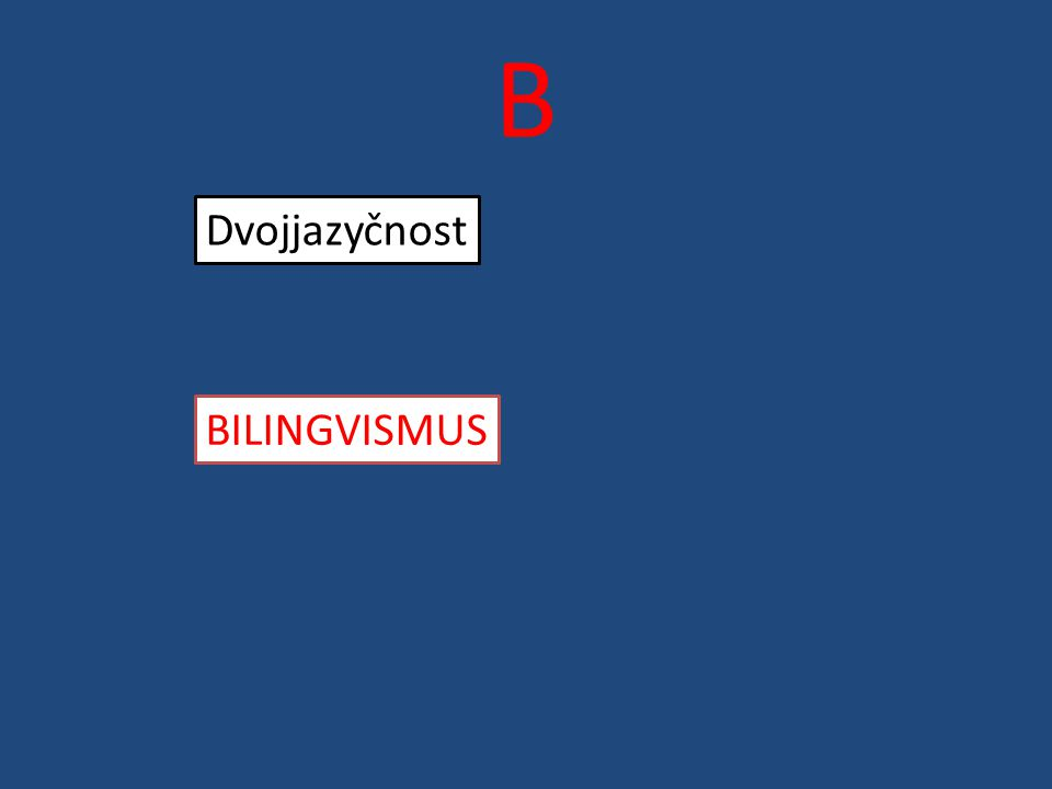 B Dvojjazyčnost BILINGVISMUS