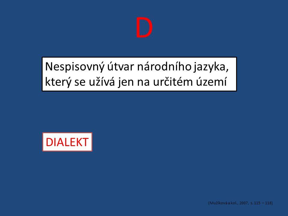 D Nespisovný útvar národního jazyka, který se užívá jen na určitém území DIALEKT (Mužíková a kol., 2007, s.