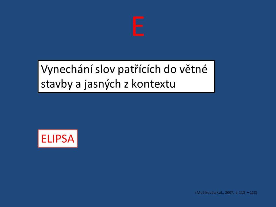 E Vynechání slov patřících do větné stavby a jasných z kontextu ELIPSA (Mužíková a kol., 2007, s.