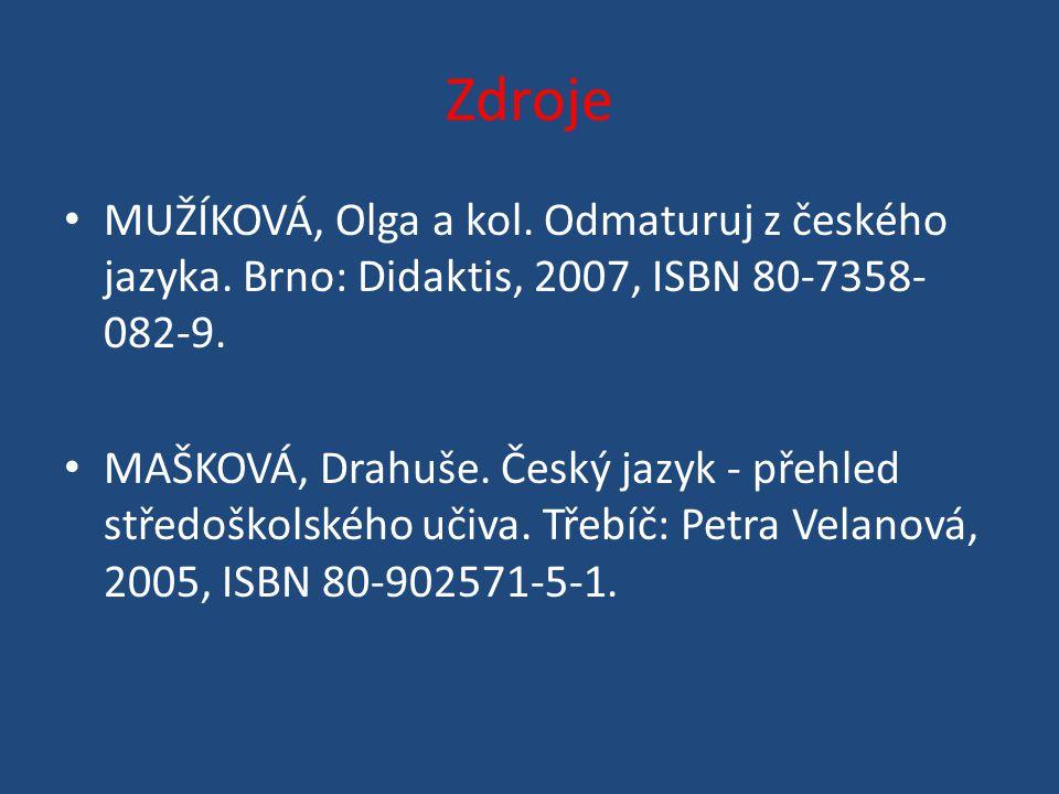 Zdroje MUŽÍKOVÁ, Olga a kol. Odmaturuj z českého jazyka.