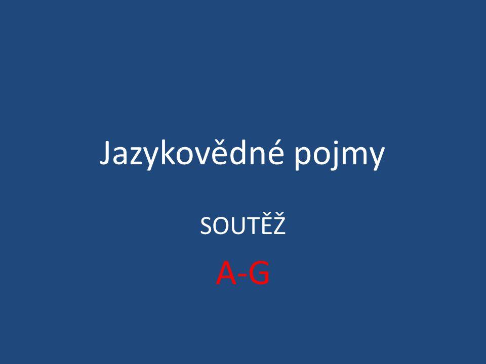 Jazykovědné pojmy SOUTĚŽ A-G