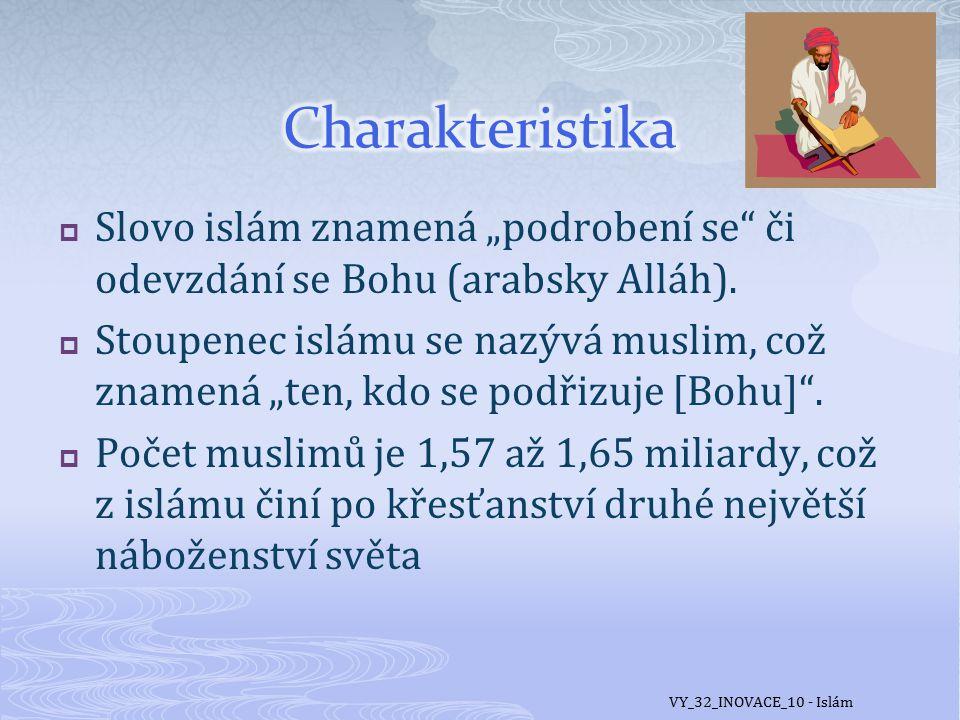  Obecně jsou muslimové povinni dodržovat pět pilířů islámu:  Víra v jedinost Boží a božské poslání Mohameda  Modlitba - salát (pětkrát denně)  Půst (v měsíci Ramadánu od úsvitu do soumraku)  Udílení almužny chudým (2,5% čistých ročních zisků ve prospěch nižších sociálních vrstev)  Pouť do Mekky (jednou za život, umožňuje-li to finanční situace a zdravotní stav muslima) VY_32_INOVACE_10 - Islám