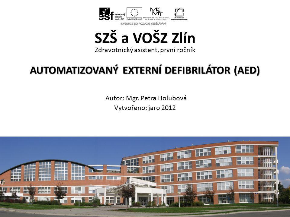AUTOMATIZOVANÝ EXTERNÍ DEFIBRILÁTOR (AED) Zdravotnický asistent, první ročník AUTOMATIZOVANÝ EXTERNÍ DEFIBRILÁTOR (AED) Autor: Mgr. Petra Holubová Vyt