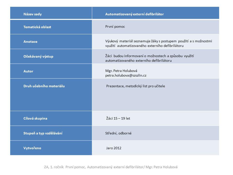Název sady Automatizovaný externí defibrilátor Tematická oblast První pomoc Anotace Výukový materiál seznamuje žáky s postupem použití a s možnostmi v