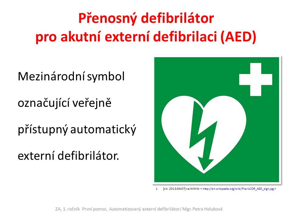 Přenosný defibrilátor pro akutní externí defibrilaci (AED) Mezinárodní symbol označující veřejně přístupný automatický externí defibrilátor. 1.[cit. 2