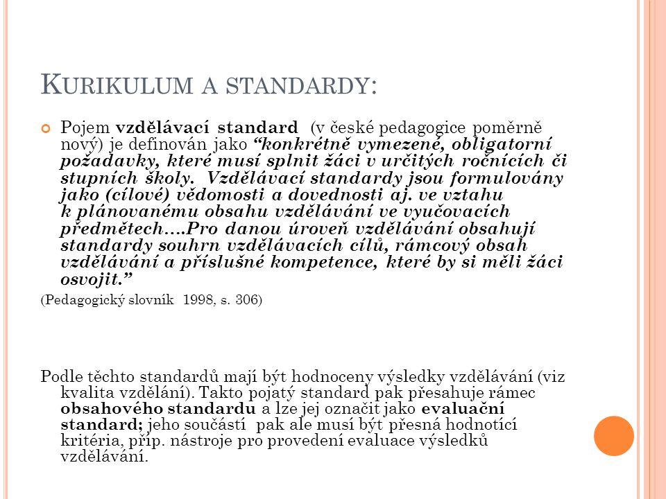 K URIKULUM A STANDARDY : Pojem vzdělávací standard (v české pedagogice poměrně nový) je definován jako konkrétně vymezené, obligatorní požadavky, které musí splnit žáci v určitých ročnících či stupních školy.