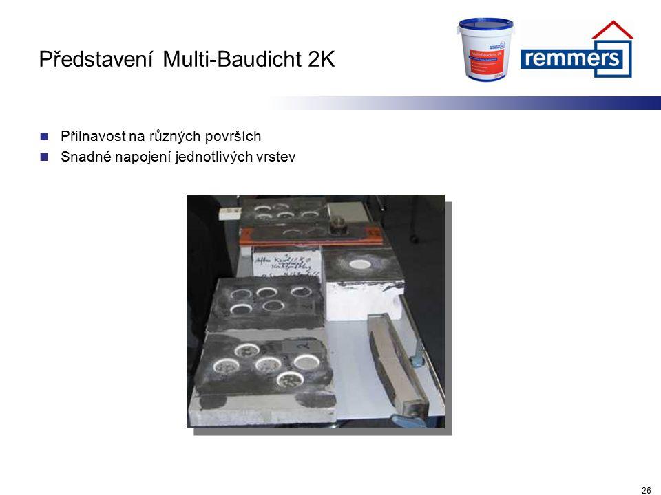 Představení Multi-Baudicht 2K Přilnavost na různých površích Snadné napojení jednotlivých vrstev 26