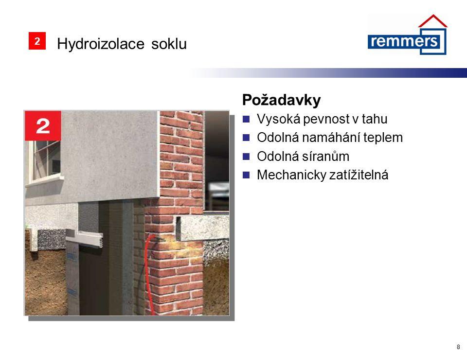 Hydroizolace soklu Požadavky Vysoká pevnost v tahu Odolná namáhání teplem Odolná síranům Mechanicky zatížitelná 8 2
