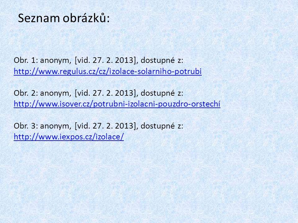 Seznam obrázků: Obr. 1: anonym, [vid. 27. 2. 2013], dostupné z: http://www.regulus.cz/cz/izolace-solarniho-potrubi http://www.regulus.cz/cz/izolace-so