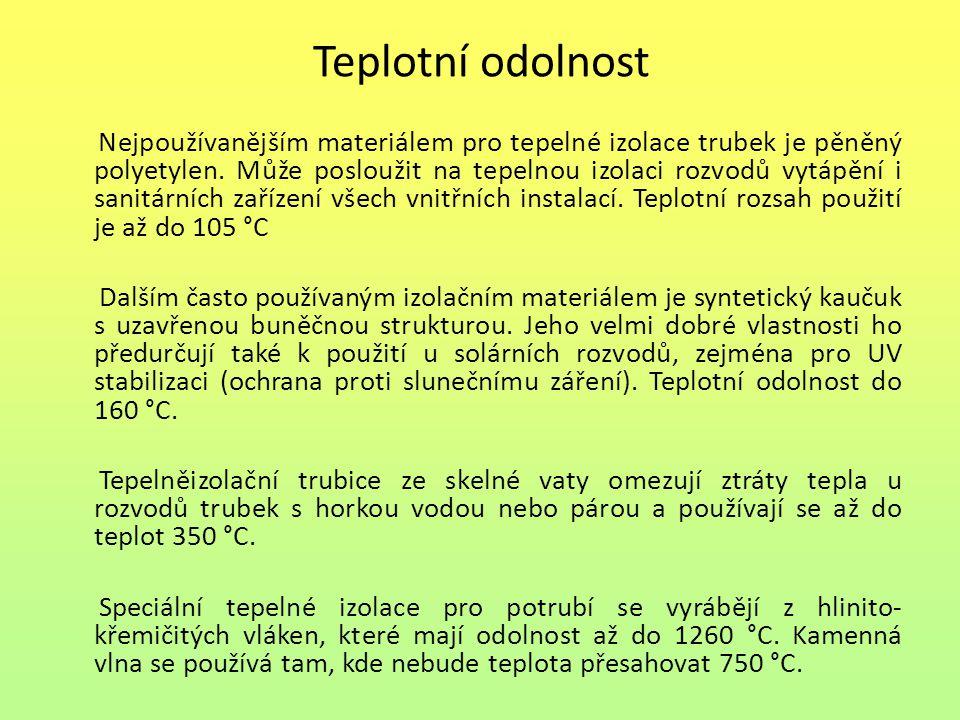Teplotní odolnost Nejpoužívanějším materiálem pro tepelné izolace trubek je pěněný polyetylen. Může posloužit na tepelnou izolaci rozvodů vytápění i s