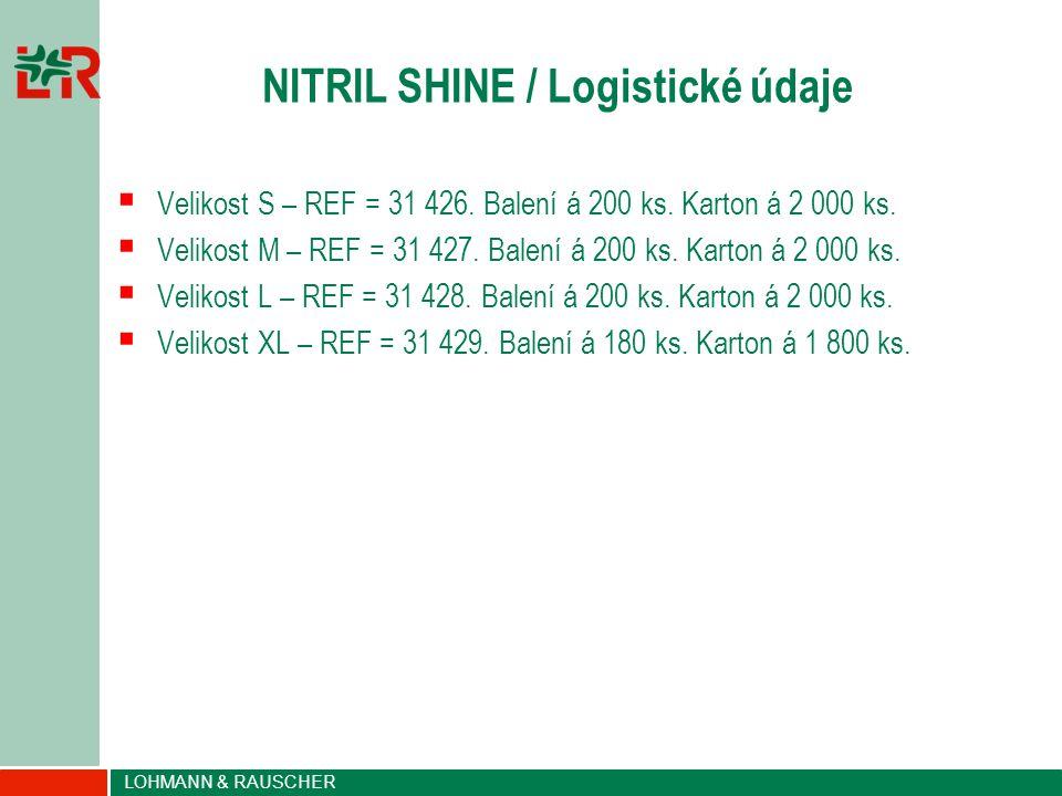 LOHMANN & RAUSCHER NITRIL SHINE / Logistické údaje  Velikost S – REF = 31 426. Balení á 200 ks. Karton á 2 000 ks.  Velikost M – REF = 31 427. Balen