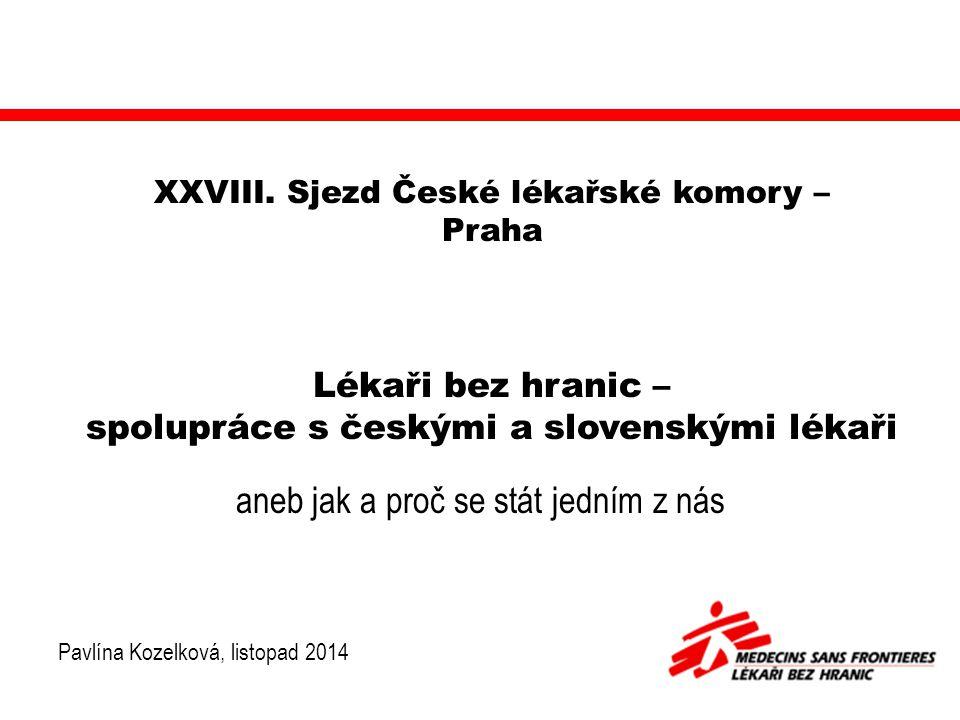 Lékaři bez hranic – spolupráce s českými a slovenskými lékaři aneb jak a proč se stát jedním z nás Pavlína Kozelková, listopad 2014 XXVIII.