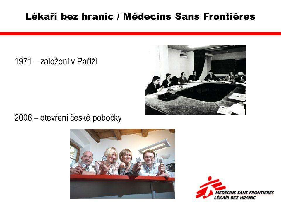 Lékaři bez hranic / Médecins Sans Frontières 1971 – založení v Paříži 2006 – otevření české pobočky