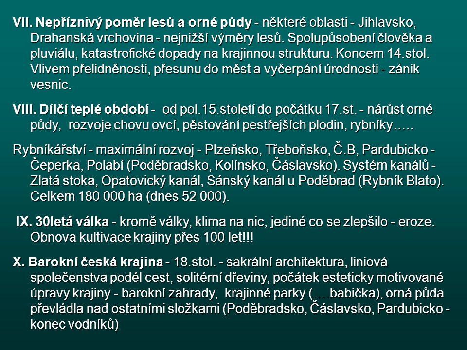 VII. Nepříznivý poměr lesů a orné půdy - některé oblasti - Jihlavsko, Drahanská vrchovina - nejnižší výměry lesů. Spolupůsobení člověka a pluviálu, ka