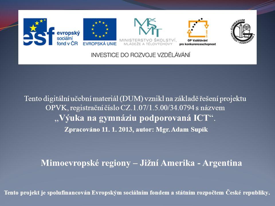 Mimoevropské regiony – Jižní Amerika - Argentina Tento digitální učební materiál (DUM) vznikl na základě řešení projektu OPVK, registrační číslo CZ.1.