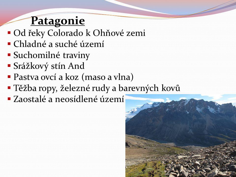 Patagonie  Od řeky Colorado k Ohňové zemi  Chladné a suché území  Suchomilné traviny  Srážkový stín And  Pastva ovcí a koz (maso a vlna)  Těžba
