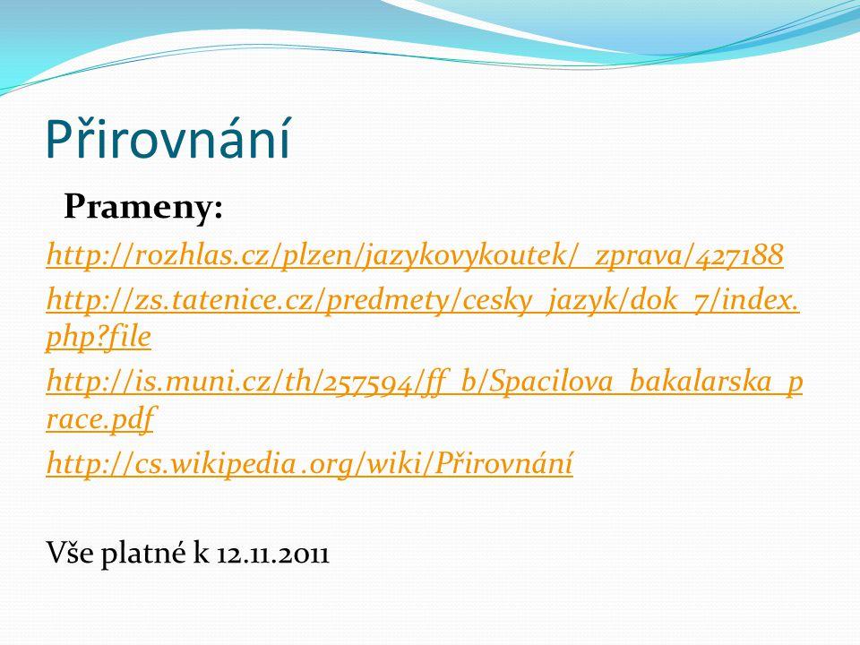Přirovnání Prameny: http://rozhlas.cz/plzen/jazykovykoutek/_zprava/427188 http://zs.tatenice.cz/predmety/cesky_jazyk/dok_7/index. php?file http://is.m