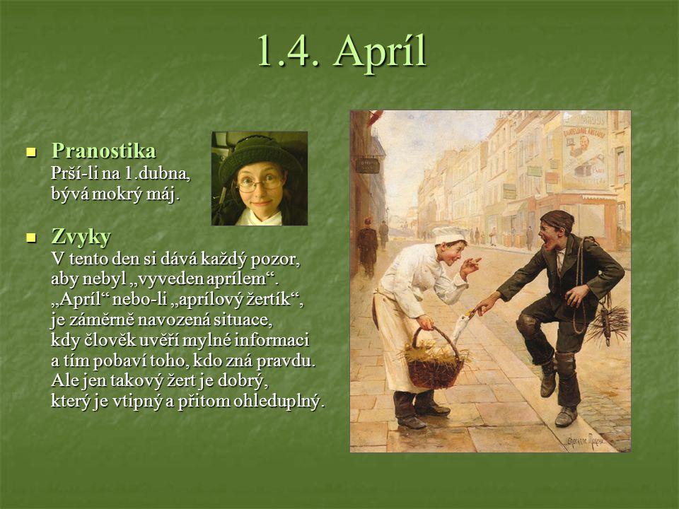 1.4.Apríl Pranostika Pranostika Prší-li na 1.dubna, bývá mokrý máj.