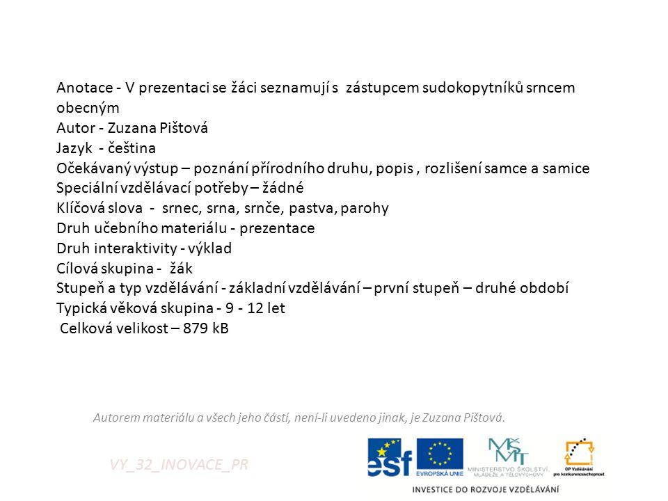 VY_32_INOVACE_PR Anotace - V prezentaci se žáci seznamují s zástupcem sudokopytníků srncem obecným Autor - Zuzana Pištová Jazyk - čeština Očekávaný vý