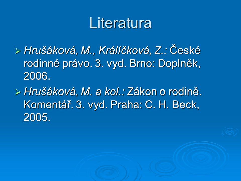 Literatura  Hrušáková, M., Králíčková, Z.: České rodinné právo.