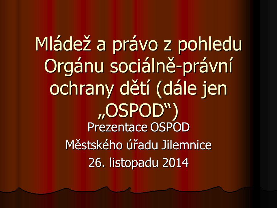 """Mládež a právo z pohledu Orgánu sociálně-právní ochrany dětí (dále jen """"OSPOD ) Prezentace OSPOD Městského úřadu Jilemnice 26."""