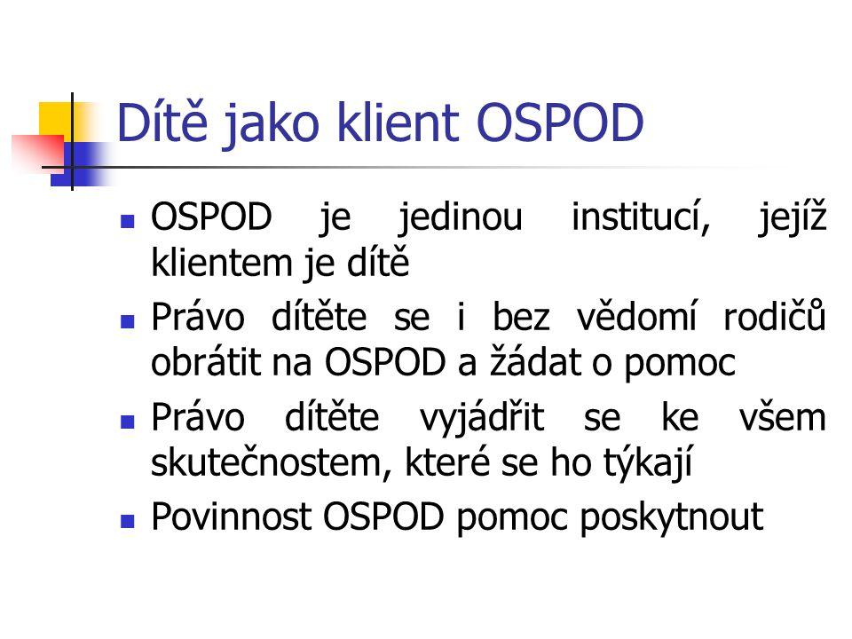 Dítě jako klient OSPOD OSPOD je jedinou institucí, jejíž klientem je dítě Právo dítěte se i bez vědomí rodičů obrátit na OSPOD a žádat o pomoc Právo d