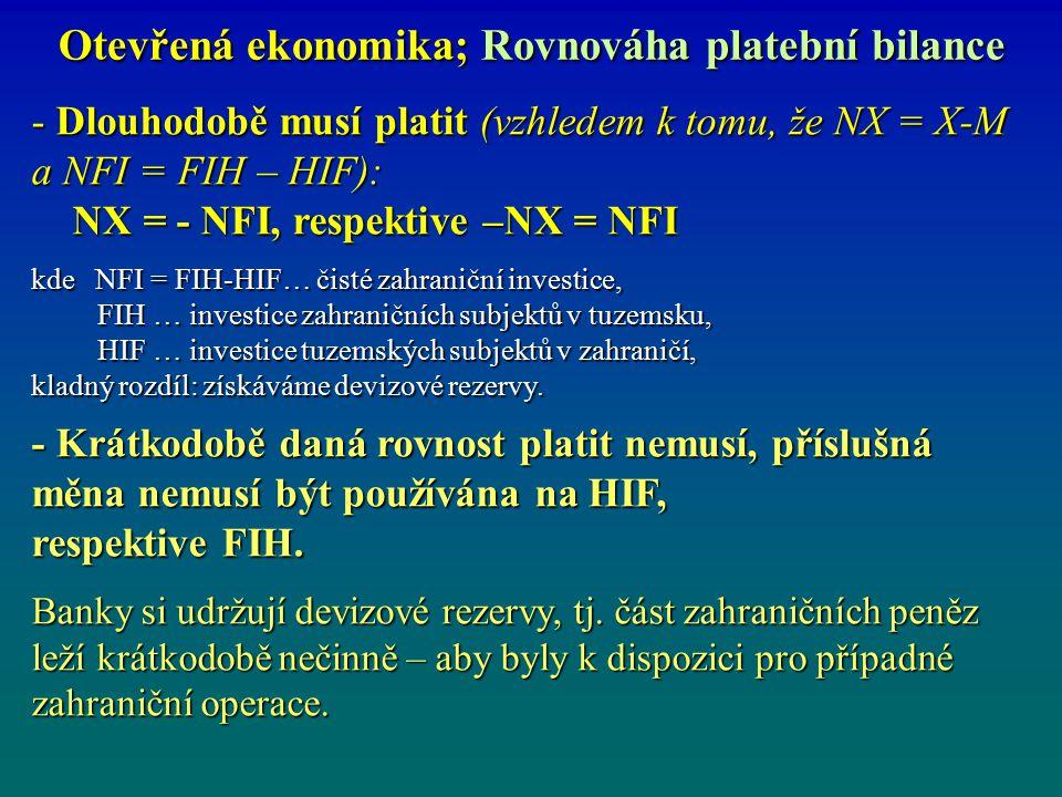Otevřená ekonomika; Rovnováha platební bilance Dlouhodobě tedy musí platit (vzhledem k tomu, že NX = X-M a NFI = FIH – HIF): NX = - NFI, respektive –N