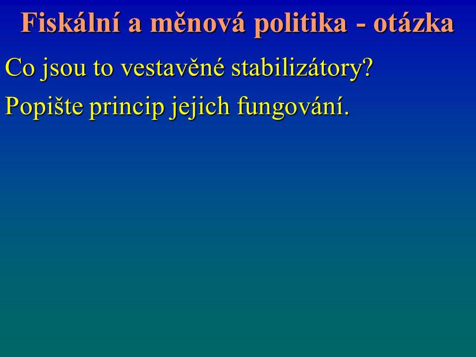 Fiskální a měnová politika - otázka Co jsou to vestavěné stabilizátory? Popište princip jejich fungování.