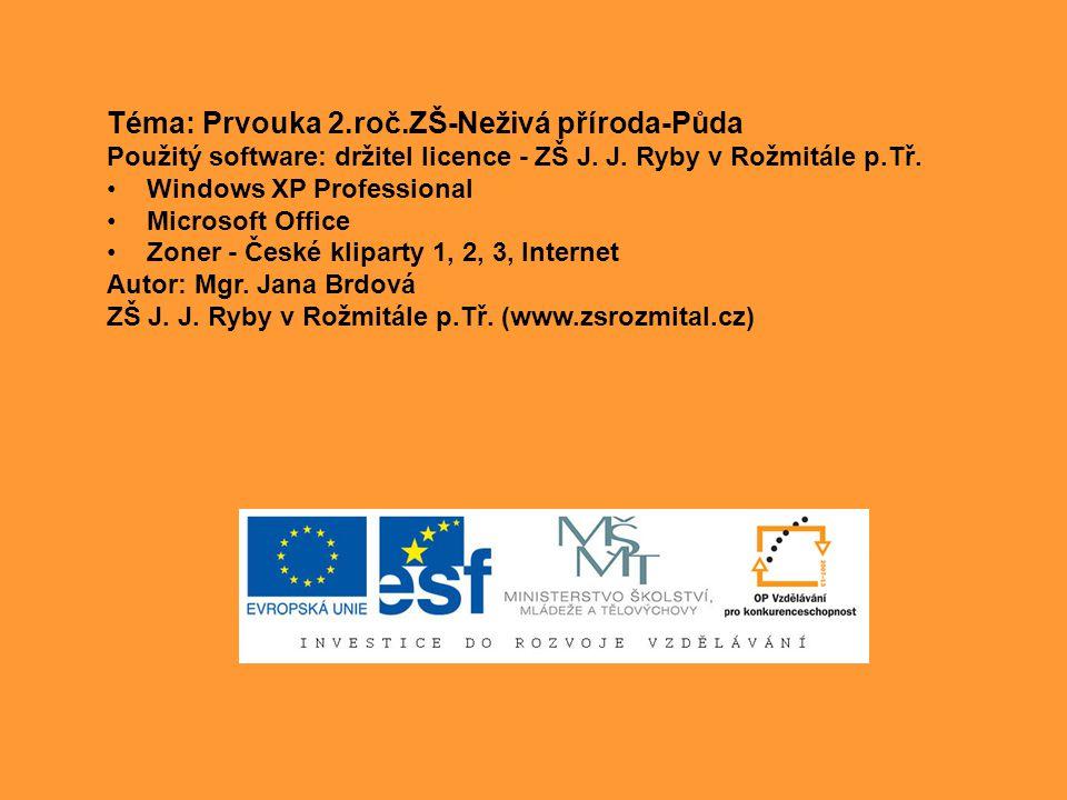 Téma: Prvouka 2.roč.ZŠ-Neživá příroda-Půda Použitý software: držitel licence - ZŠ J.