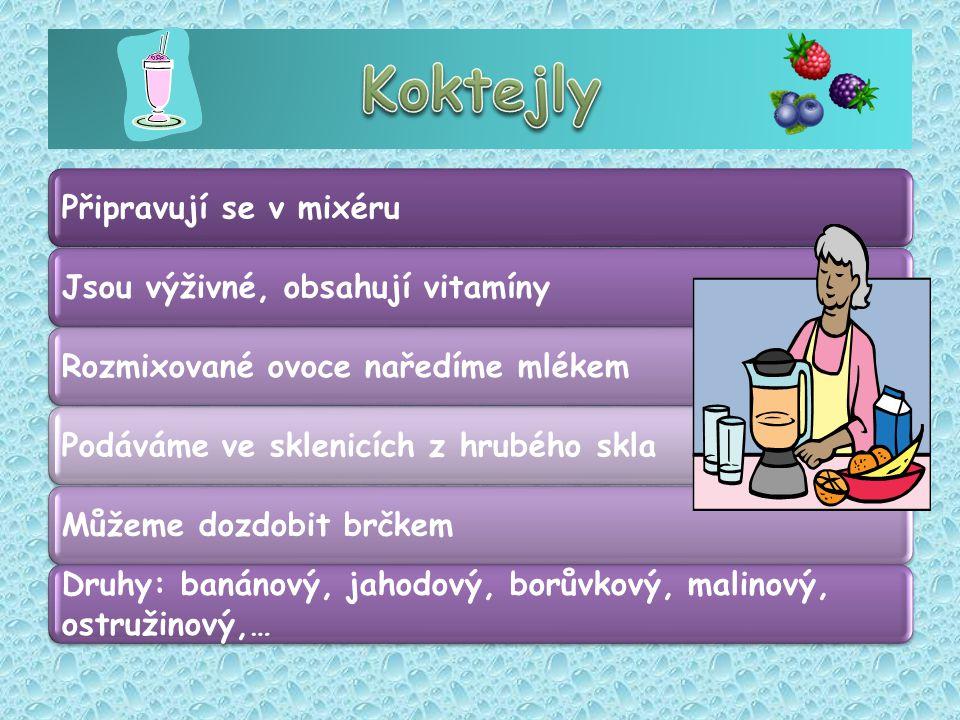 Připravují se v mixéruJsou výživné, obsahují vitamínyRozmixované ovoce naředíme mlékemPodáváme ve sklenicích z hrubého sklaMůžeme dozdobit brčkem Druhy: banánový, jahodový, borůvkový, malinový, ostružinový,…
