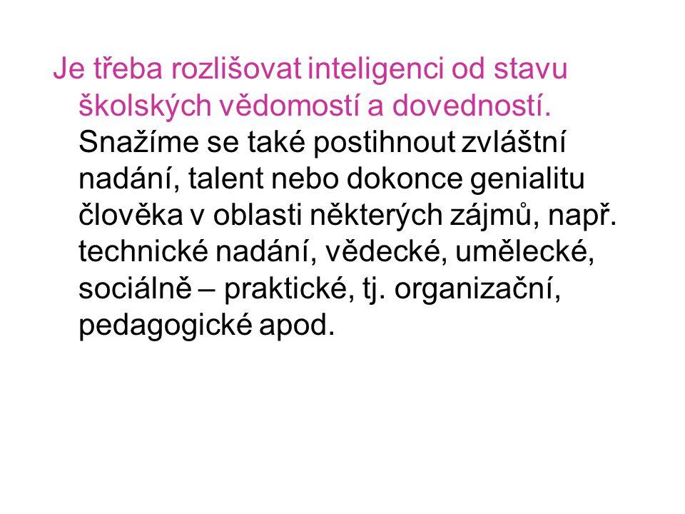 Je třeba rozlišovat inteligenci od stavu školských vědomostí a dovedností. Snažíme se také postihnout zvláštní nadání, talent nebo dokonce genialitu č