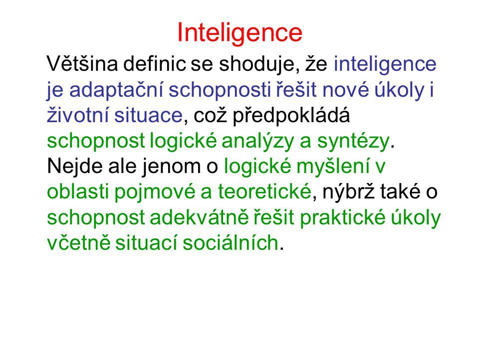 Inteligence Většina definic se shoduje, že inteligence je adaptační schopnosti řešit nové úkoly i životní situace, což předpokládá schopnost logické a