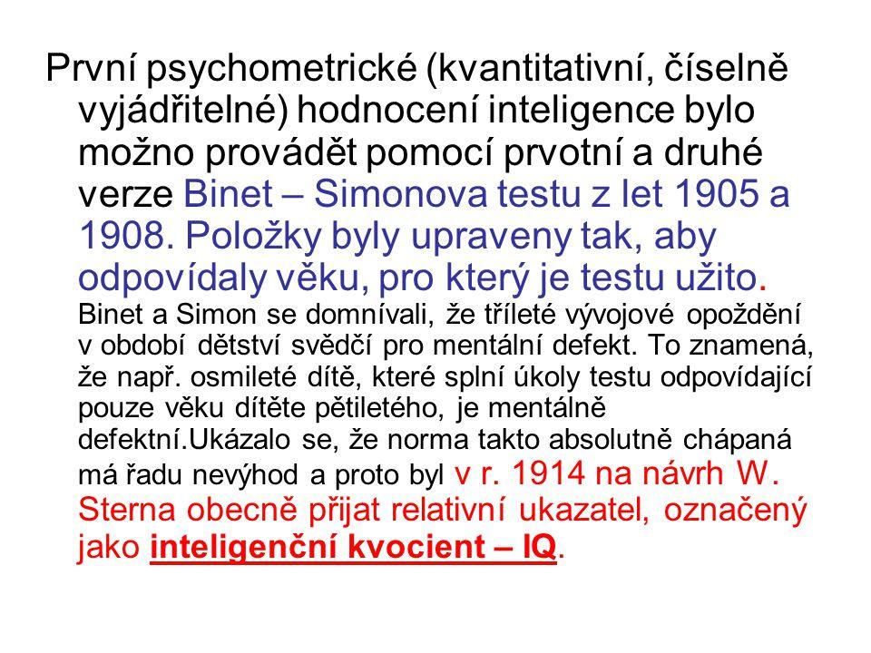 První psychometrické (kvantitativní, číselně vyjádřitelné) hodnocení inteligence bylo možno provádět pomocí prvotní a druhé verze Binet – Simonova tes