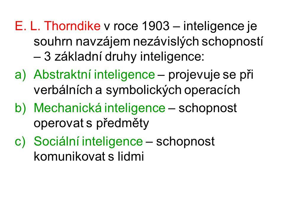 E. L. Thorndike v roce 1903 – inteligence je souhrn navzájem nezávislých schopností – 3 základní druhy inteligence: a)Abstraktní inteligence – projevu