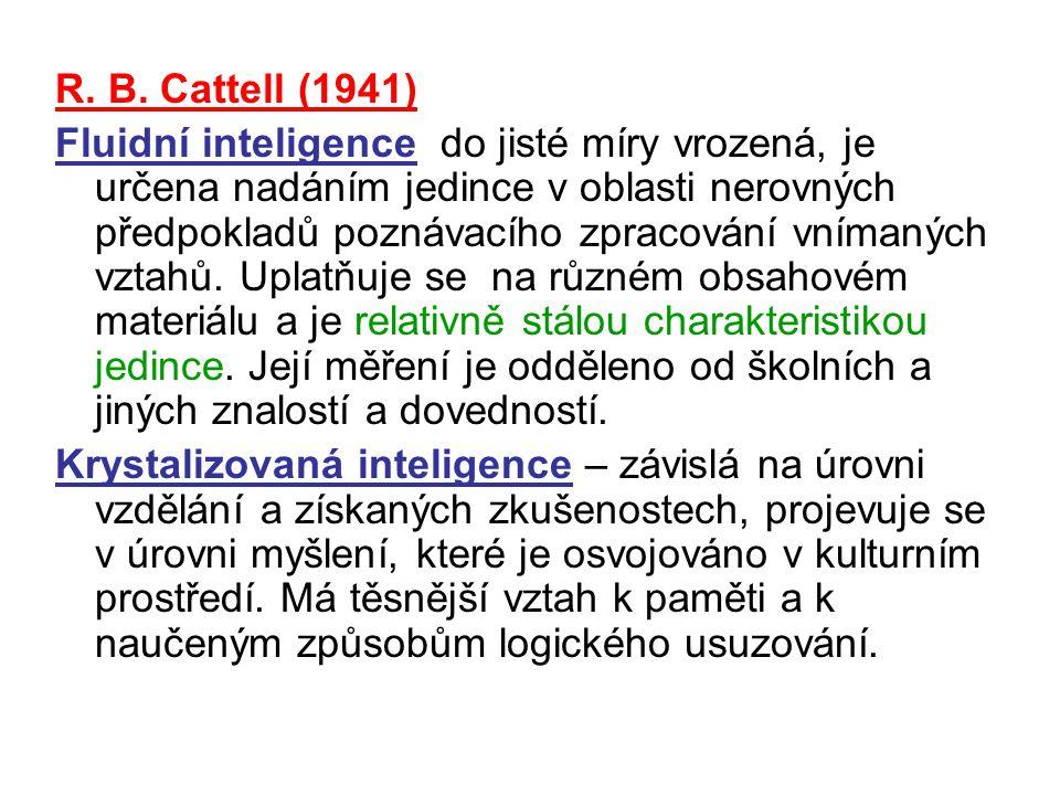 R. B. Cattell (1941) Fluidní inteligence do jisté míry vrozená, je určena nadáním jedince v oblasti nerovných předpokladů poznávacího zpracování vníma