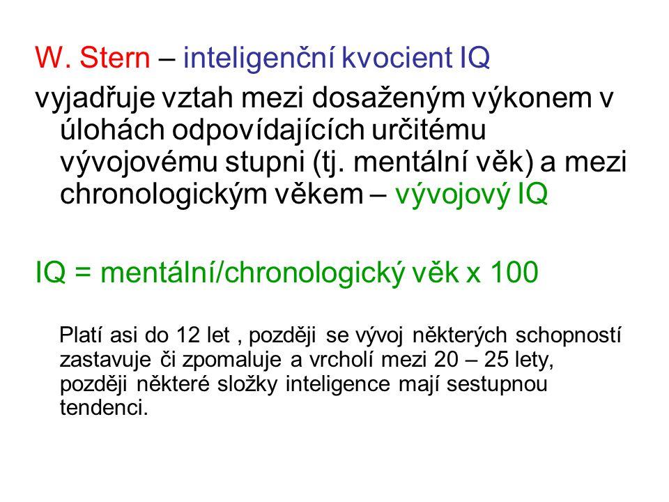 W. Stern – inteligenční kvocient IQ vyjadřuje vztah mezi dosaženým výkonem v úlohách odpovídajících určitému vývojovému stupni (tj. mentální věk) a me