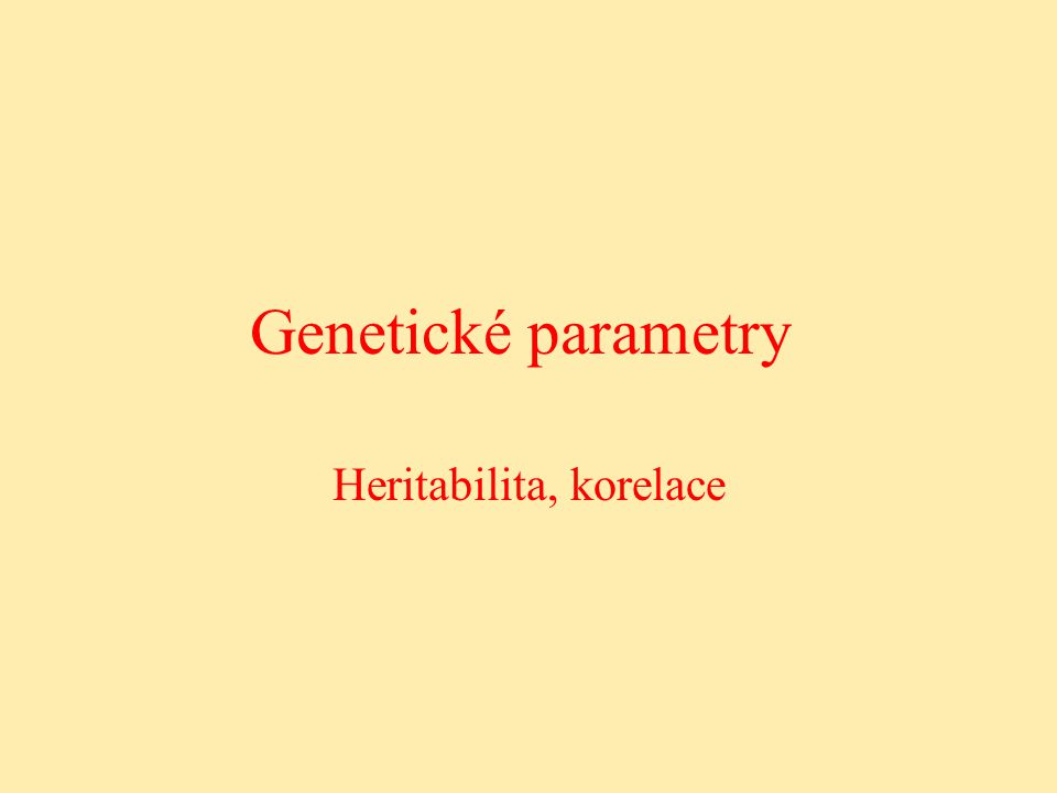 Genetické parametry Heritabilita, korelace