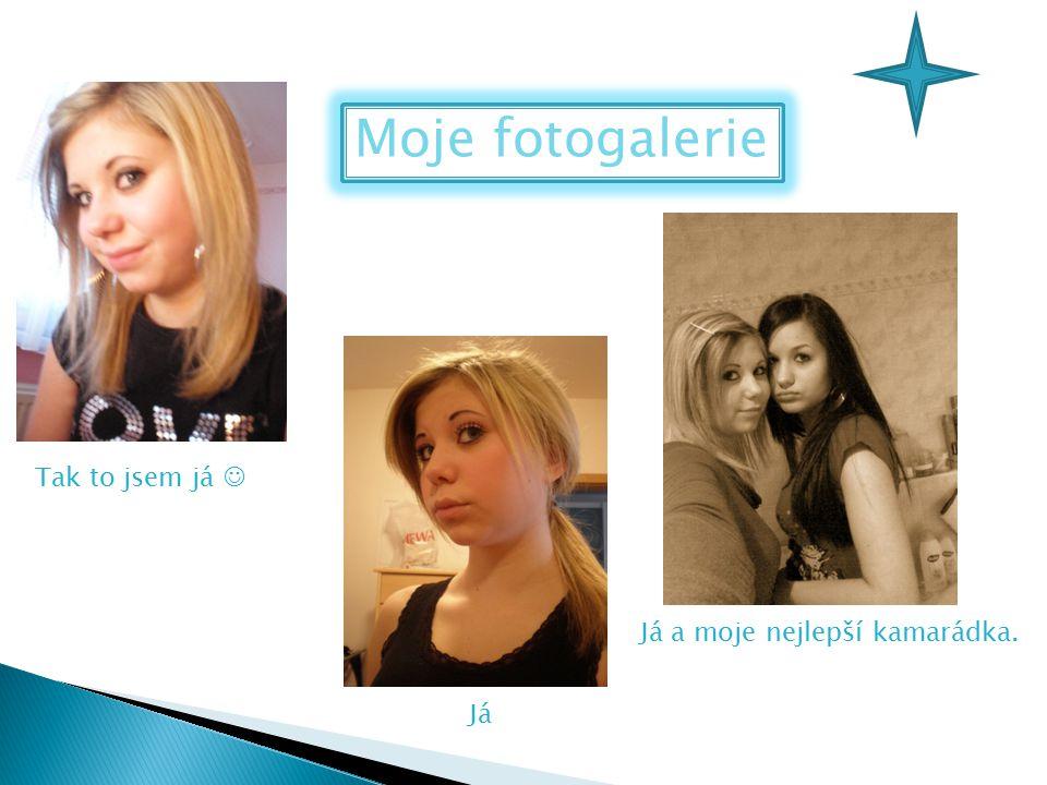 Moje fotogalerie Tak to jsem já Já Já a moje nejlepší kamarádka.