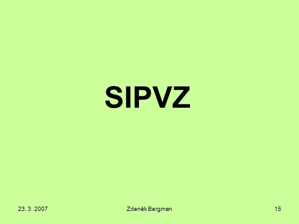 23. 3. 2007Zdeněk Bergman15 SIPVZ