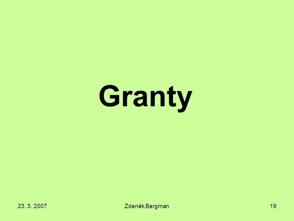 23. 3. 2007Zdeněk Bergman19 Granty