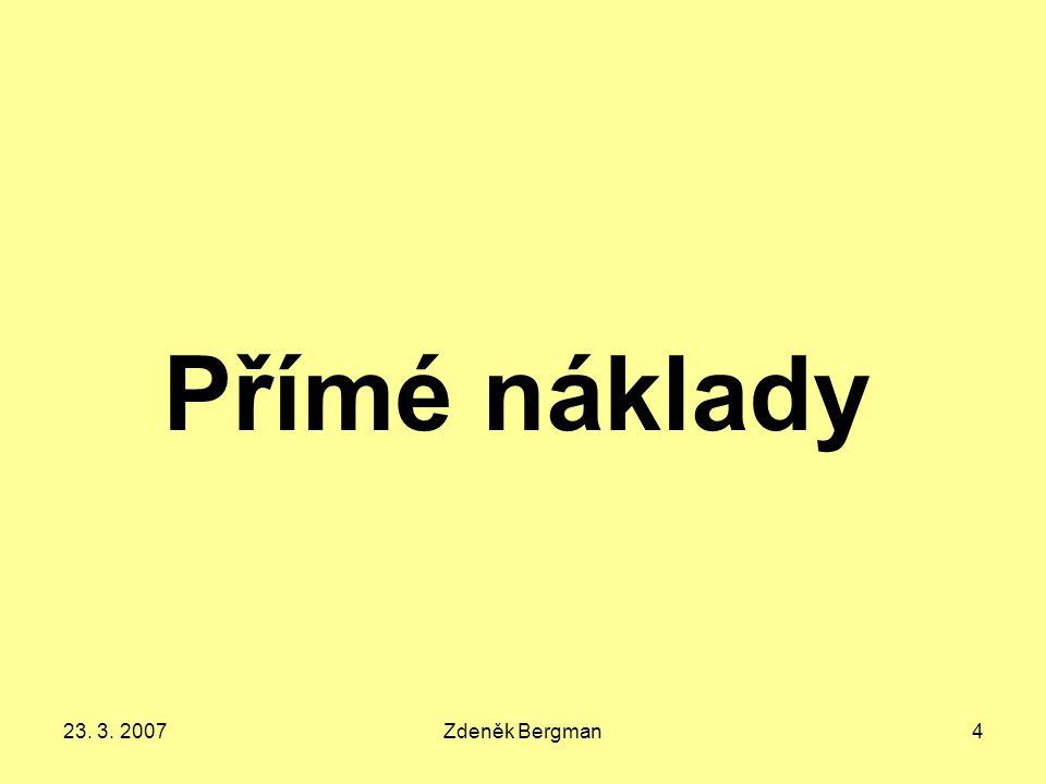 23. 3. 2007Zdeněk Bergman4 Přímé náklady