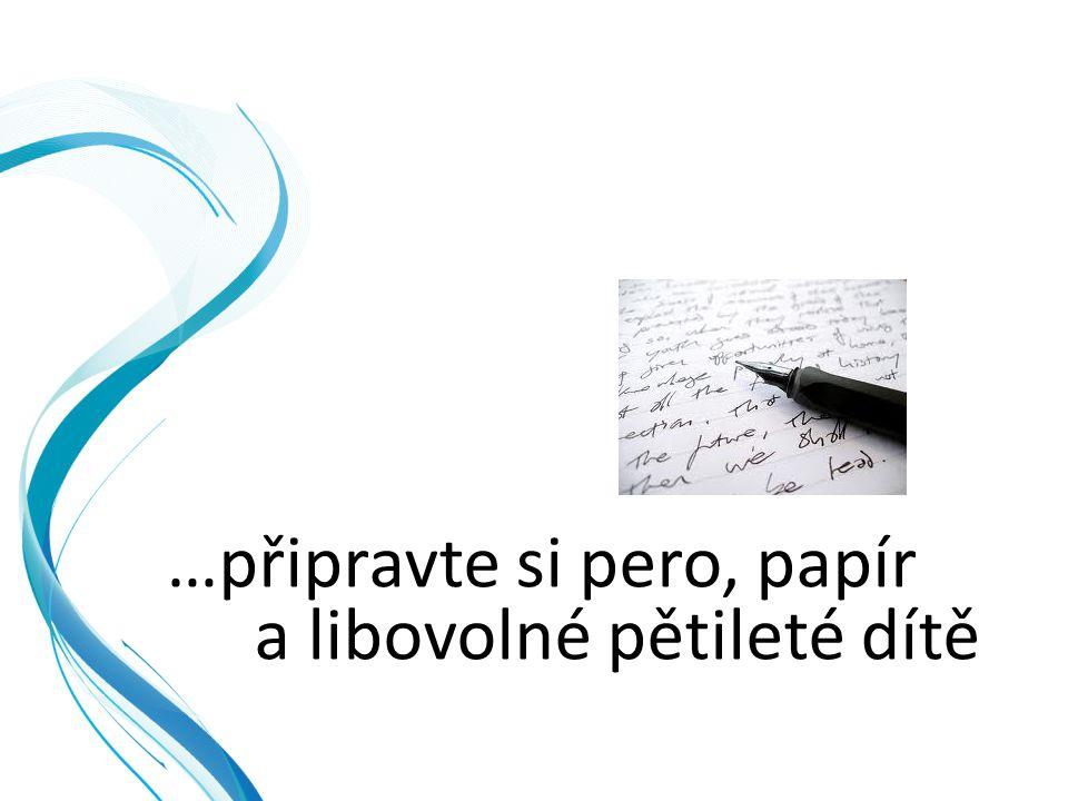 …připravte si pero, papír a libovolné pětileté dítě
